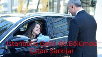 İstanbullu Gelin 60.Bölümde Çalan Şarkılar – İstanbullu Gelin 2 Kasım Cuma Çalan Şarkılar