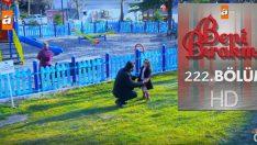 Beni Bırakma 222.Bölüm, Beni Bırakma 12 Mart  Salı