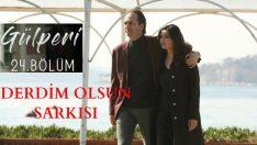 Gülperi 24.Bölümde Çalan Şarkı – Derdim Olsun Reynmen