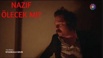 İstanbullu Gelin Nazif Ölecek mi?, Nazif Diziden Ayrıldı mı?