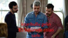 İstanbullu Gelin 83.Bölümde Çalan Şarkı –  Bir Sevgili Arasan